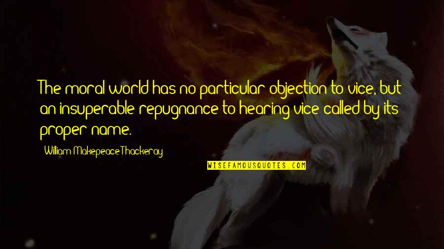 Repugnance Quotes By William Makepeace Thackeray: The moral world has no particular objection to