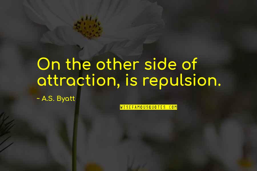 Repulsion Quotes By A.S. Byatt: On the other side of attraction, is repulsion.