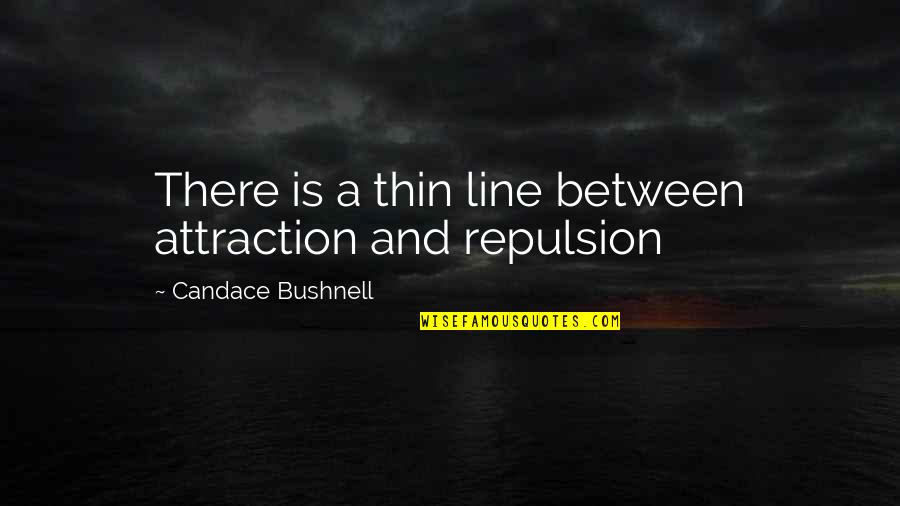 Repulsion Quotes By Candace Bushnell: There is a thin line between attraction and