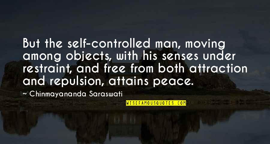 Repulsion Quotes By Chinmayananda Saraswati: But the self-controlled man, moving among objects, with