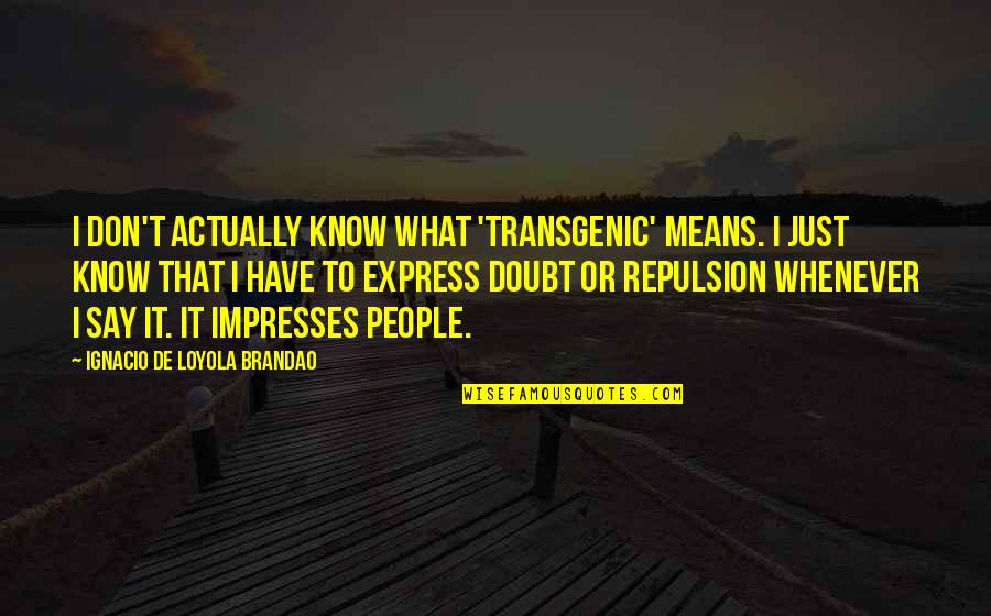 Repulsion Quotes By Ignacio De Loyola Brandao: I don't actually know what 'transgenic' means. I