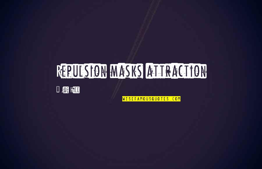 Repulsion Quotes By Joe Hill: Repulsion masks attraction