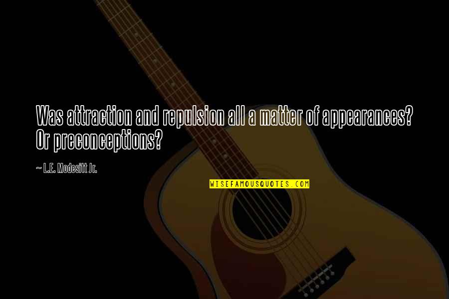 Repulsion Quotes By L.E. Modesitt Jr.: Was attraction and repulsion all a matter of