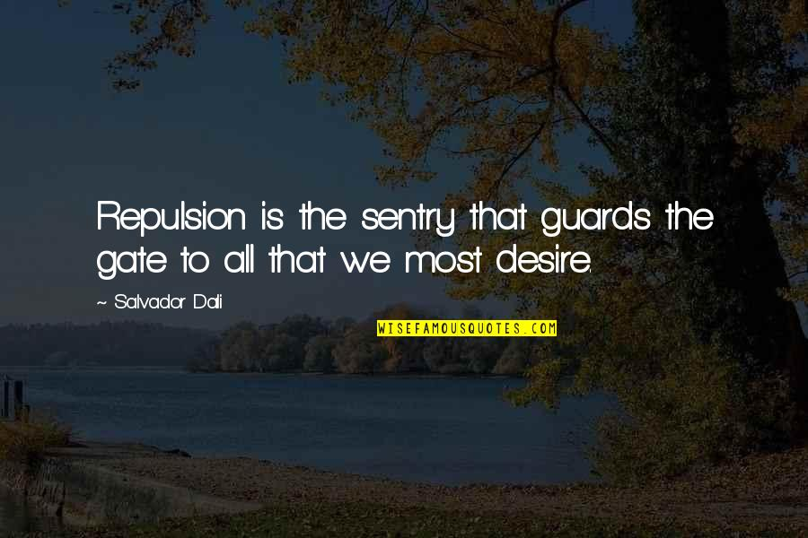Repulsion Quotes By Salvador Dali: Repulsion is the sentry that guards the gate