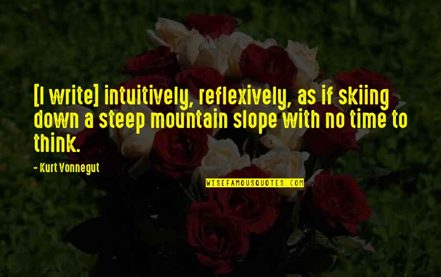 Repulsiveness Quotes By Kurt Vonnegut: [I write] intuitively, reflexively, as if skiing down