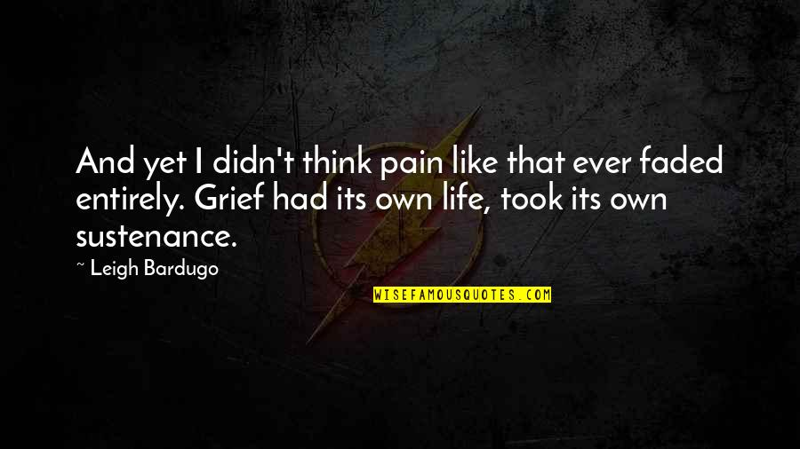 Repulsiveness Quotes By Leigh Bardugo: And yet I didn't think pain like that