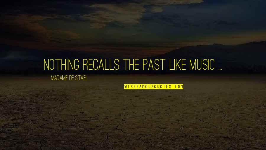 Repulsiveness Quotes By Madame De Stael: Nothing recalls the past like music ...