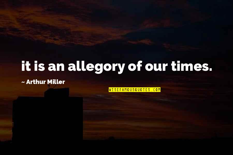 Rerent Quotes By Arthur Miller: it is an allegory of our times.