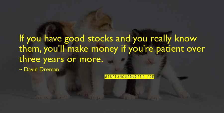 Rerent Quotes By David Dreman: If you have good stocks and you really