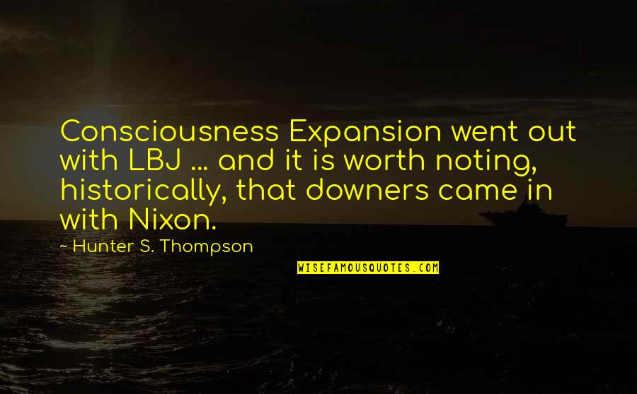 Rerent Quotes By Hunter S. Thompson: Consciousness Expansion went out with LBJ ... and