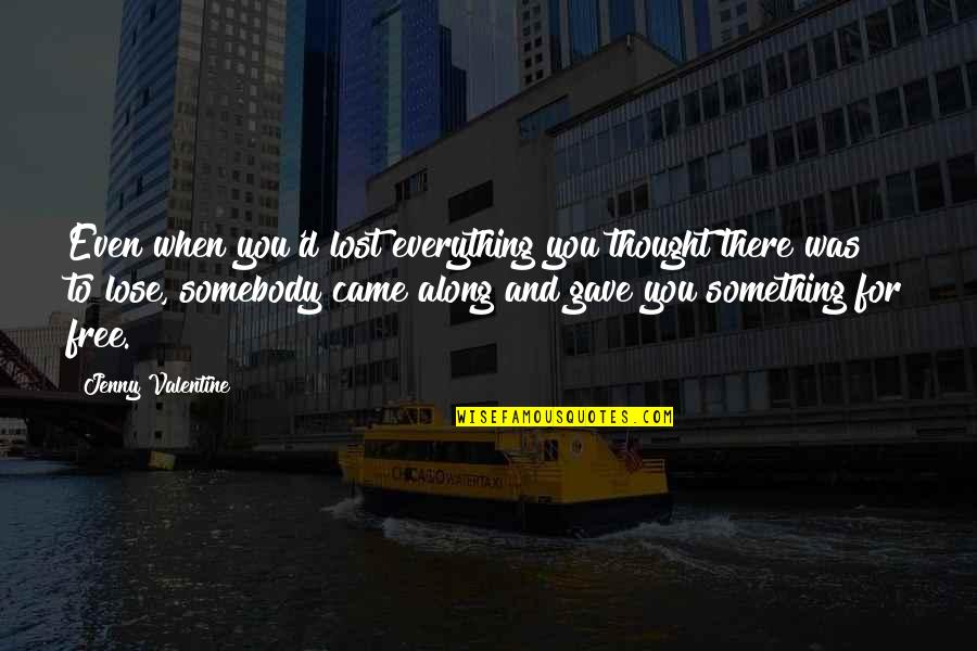 Rerent Quotes By Jenny Valentine: Even when you'd lost everything you thought there