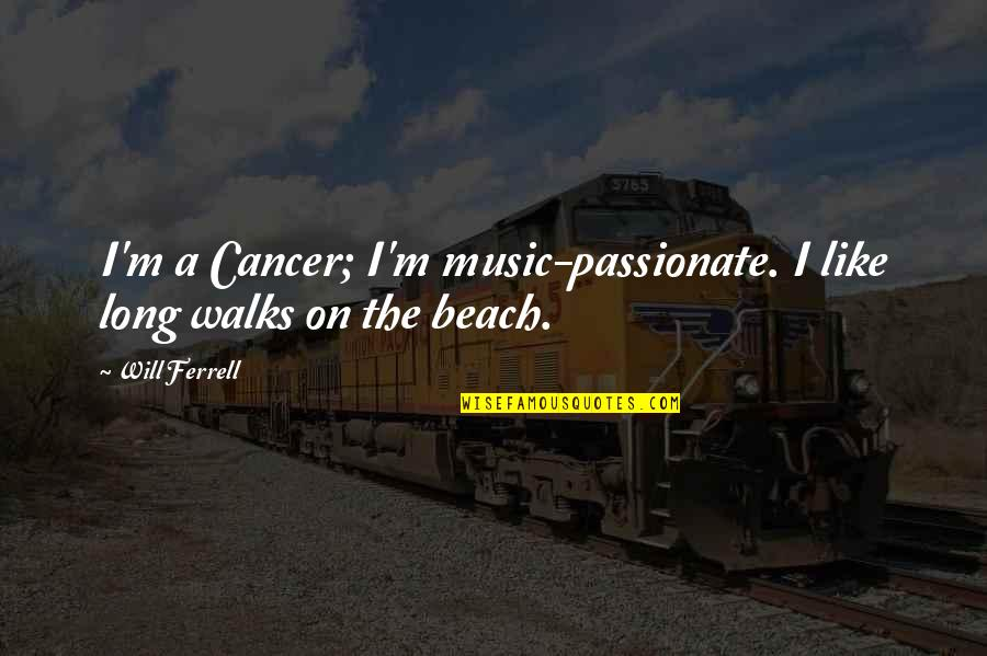 Rerent Quotes By Will Ferrell: I'm a Cancer; I'm music-passionate. I like long