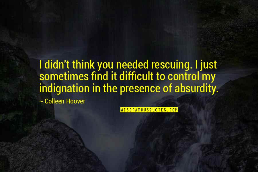 Rescuing Quotes By Colleen Hoover: I didn't think you needed rescuing. I just