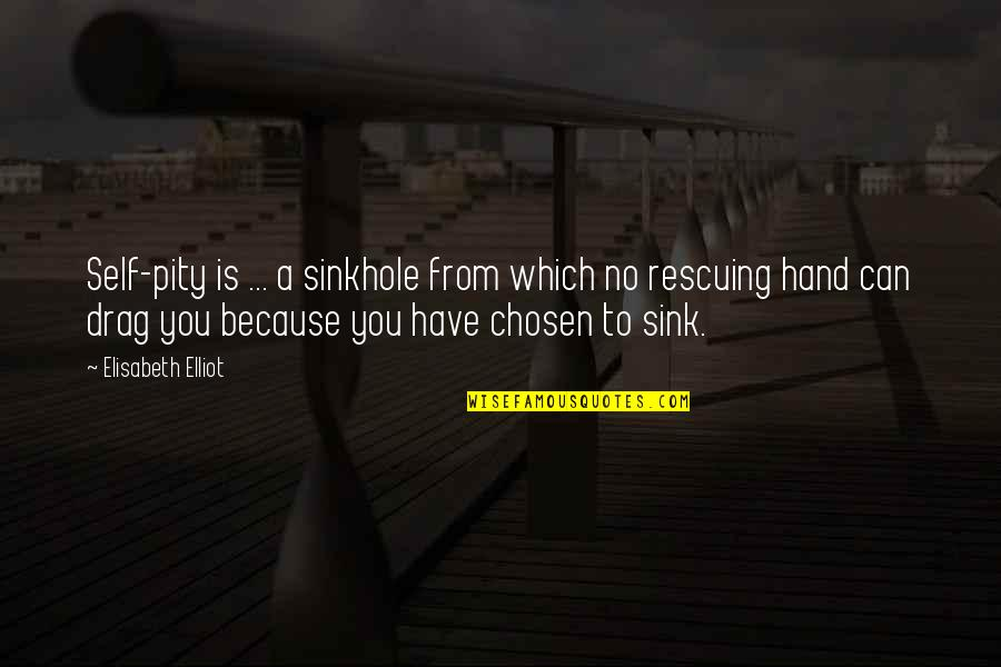 Rescuing Quotes By Elisabeth Elliot: Self-pity is ... a sinkhole from which no