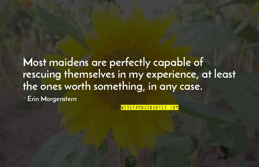 Rescuing Quotes By Erin Morgenstern: Most maidens are perfectly capable of rescuing themselves