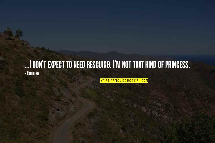 Rescuing Quotes By Garth Nix: ...I don't expect to need rescuing. I'm not