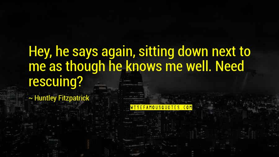 Rescuing Quotes By Huntley Fitzpatrick: Hey, he says again, sitting down next to