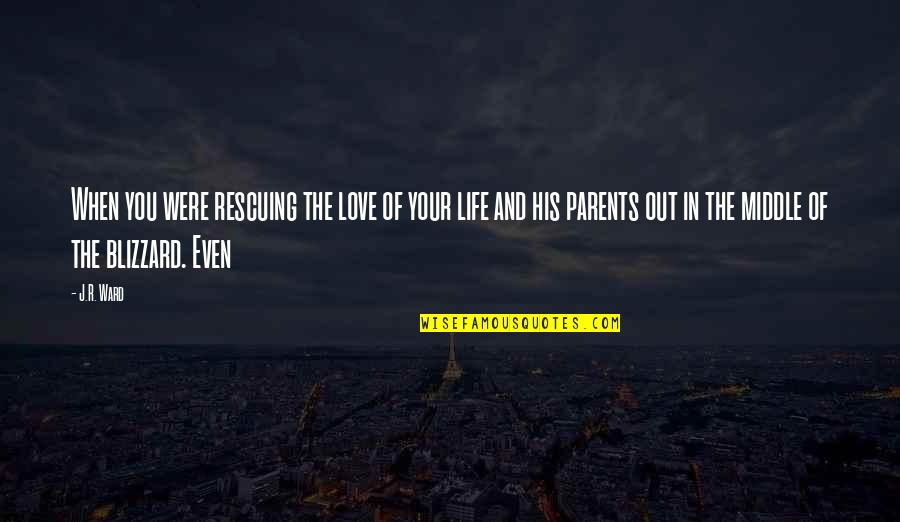Rescuing Quotes By J.R. Ward: When you were rescuing the love of your
