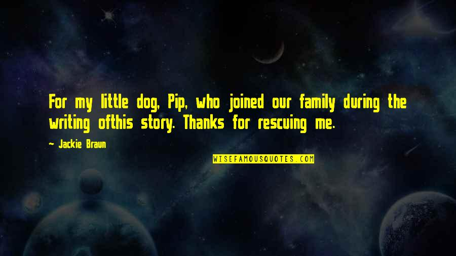Rescuing Quotes By Jackie Braun: For my little dog, Pip, who joined our