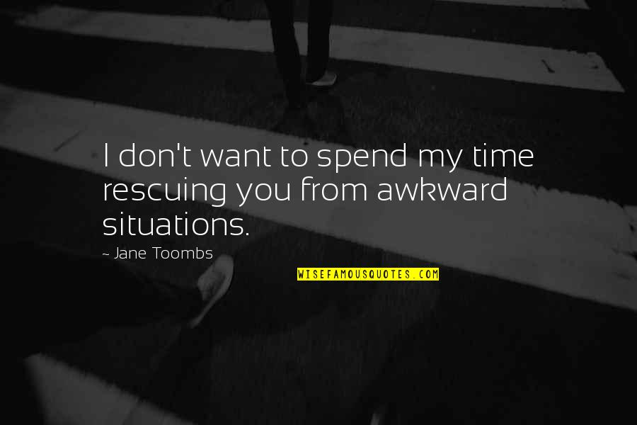 Rescuing Quotes By Jane Toombs: I don't want to spend my time rescuing