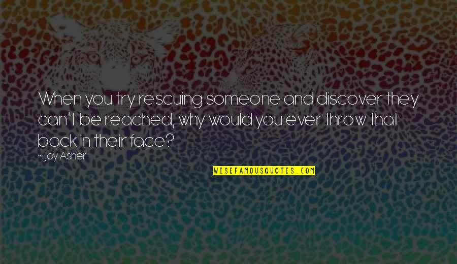 Rescuing Quotes By Jay Asher: When you try rescuing someone and discover they