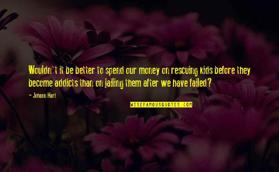 Rescuing Quotes By Johann Hari: Wouldn't it be better to spend our money