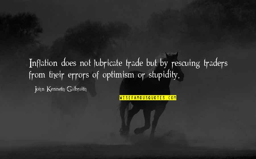 Rescuing Quotes By John Kenneth Galbraith: Inflation does not lubricate trade but by rescuing