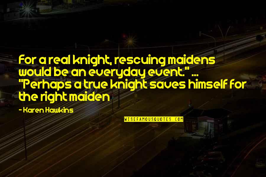 Rescuing Quotes By Karen Hawkins: For a real knight, rescuing maidens would be