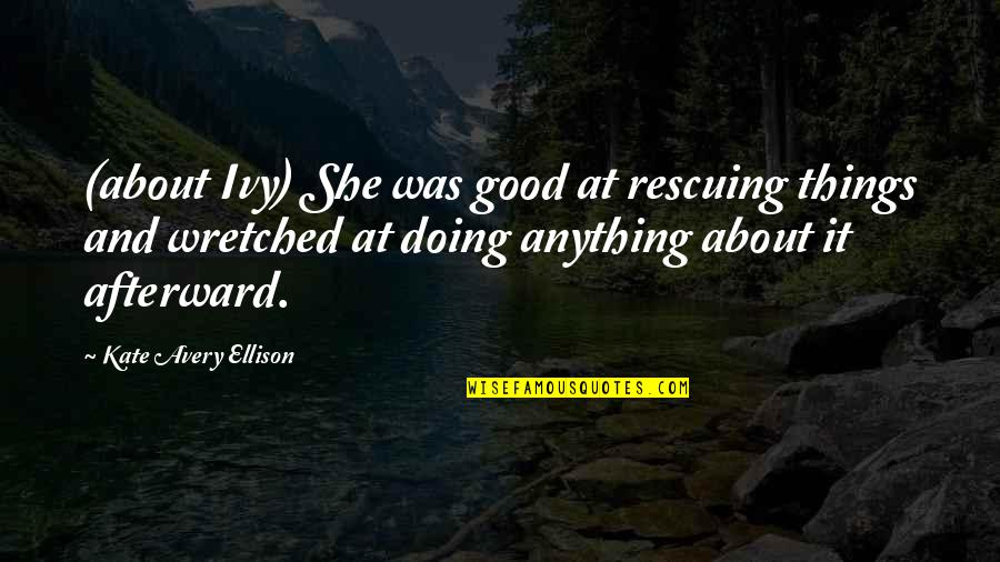 Rescuing Quotes By Kate Avery Ellison: (about Ivy) She was good at rescuing things