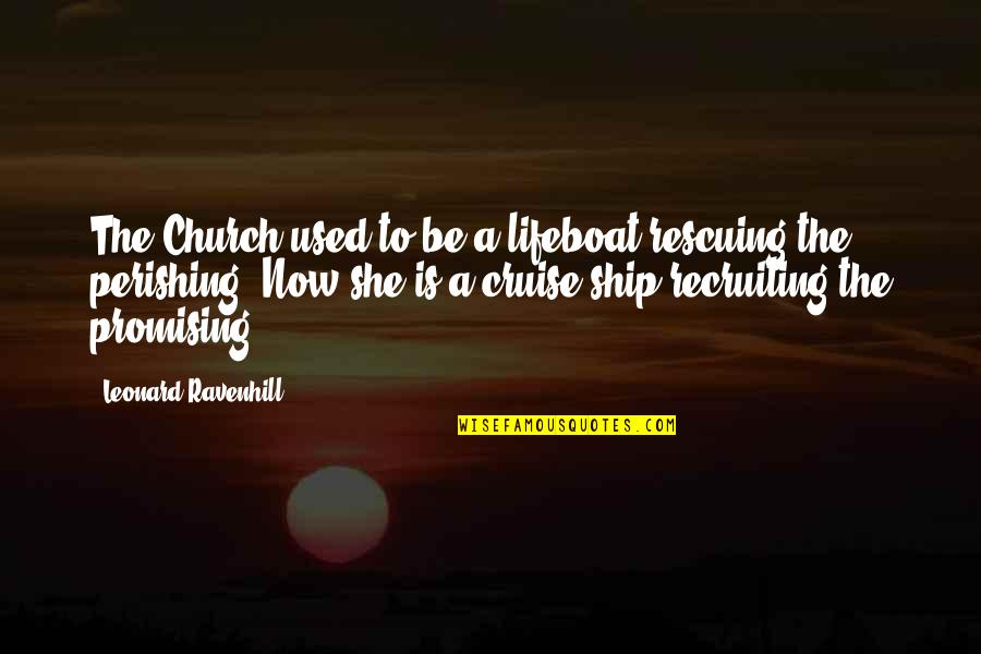 Rescuing Quotes By Leonard Ravenhill: The Church used to be a lifeboat rescuing
