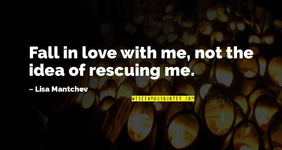 Rescuing Quotes By Lisa Mantchev: Fall in love with me, not the idea