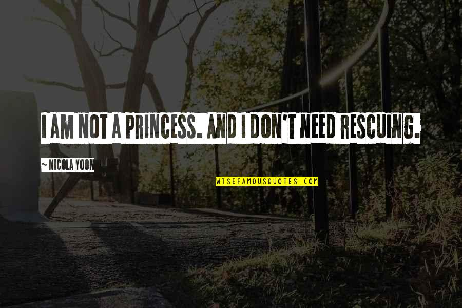 Rescuing Quotes By Nicola Yoon: I am not a princess. And I don't