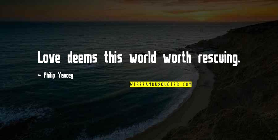 Rescuing Quotes By Philip Yancey: Love deems this world worth rescuing.