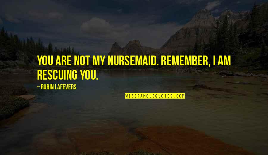 Rescuing Quotes By Robin LaFevers: You are not my nursemaid. Remember, I am