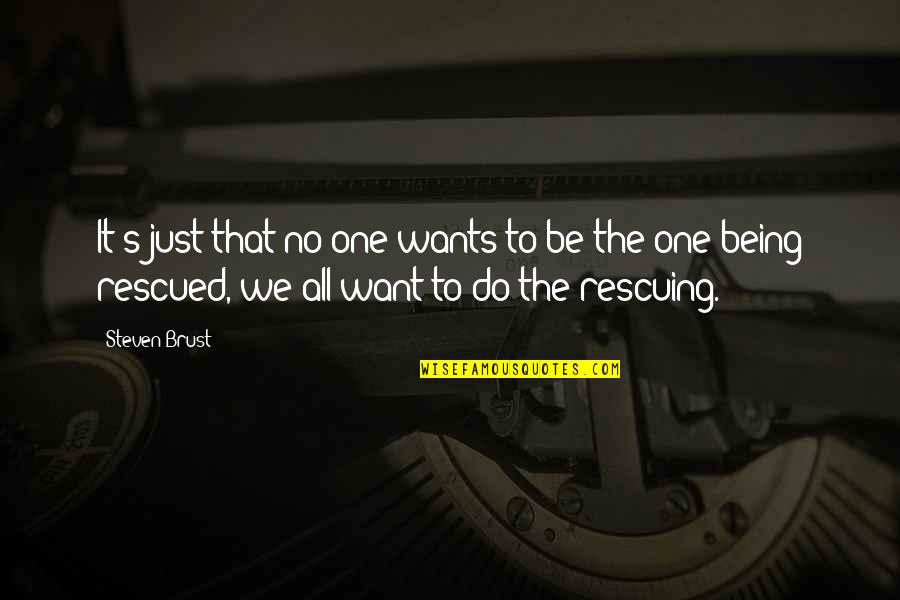 Rescuing Quotes By Steven Brust: It's just that no one wants to be