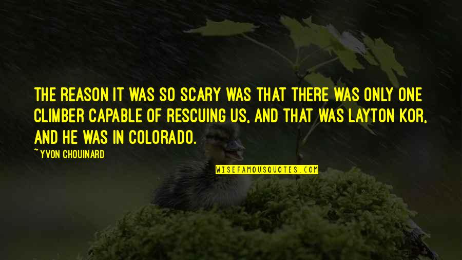Rescuing Quotes By Yvon Chouinard: The reason it was so scary was that