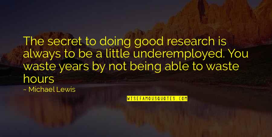 Research And Discovery Quotes By Michael Lewis: The secret to doing good research is always