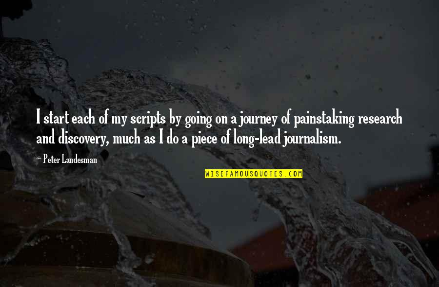 Research And Discovery Quotes By Peter Landesman: I start each of my scripts by going