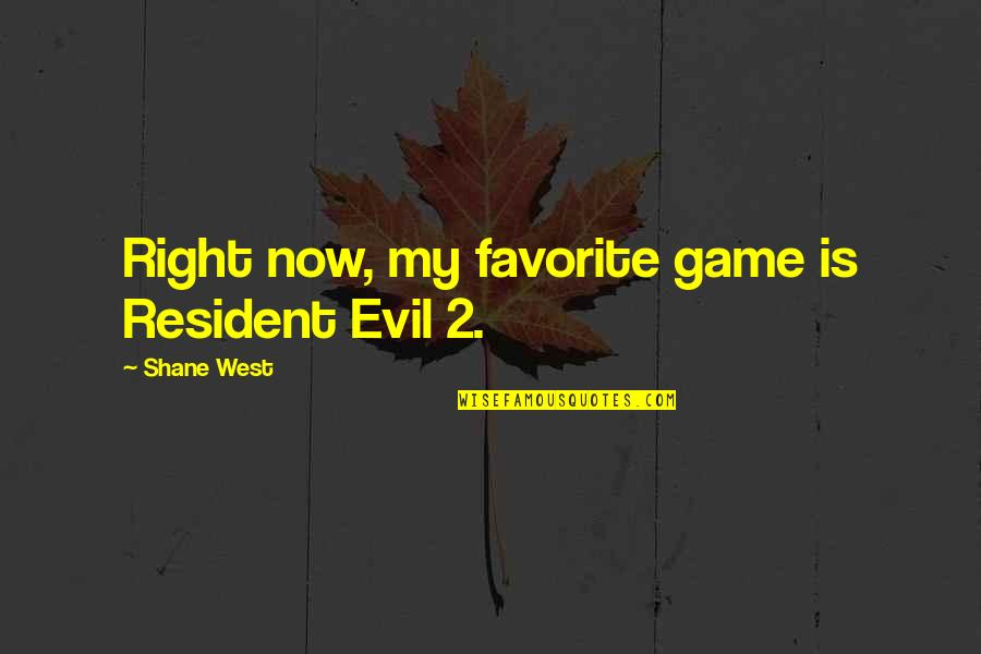 Resident Evil 5 Quotes By Shane West: Right now, my favorite game is Resident Evil