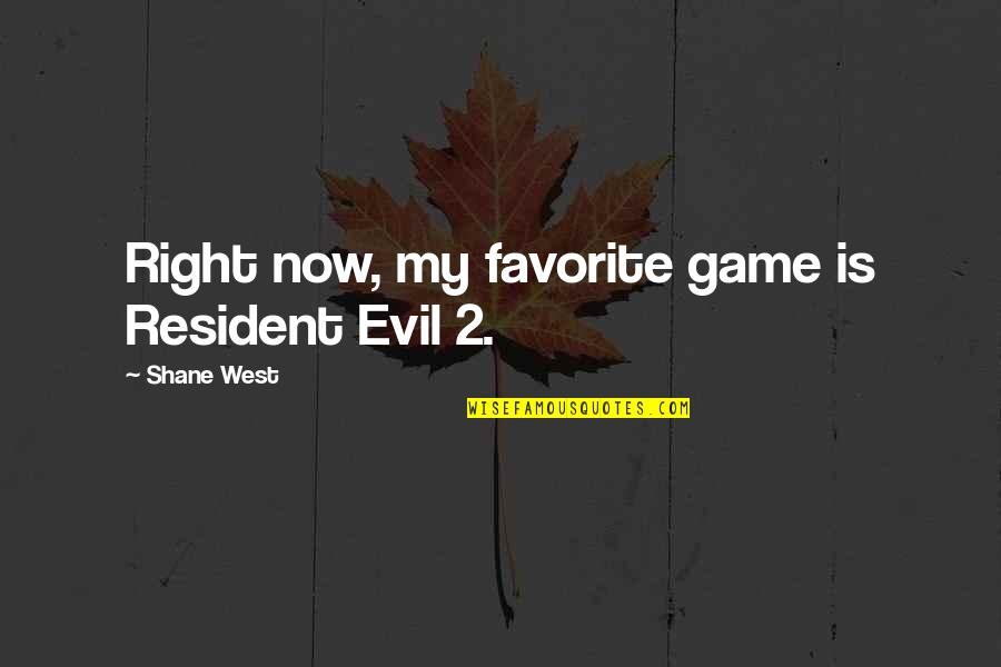 Resident Evil 6 Game Quotes By Shane West: Right now, my favorite game is Resident Evil