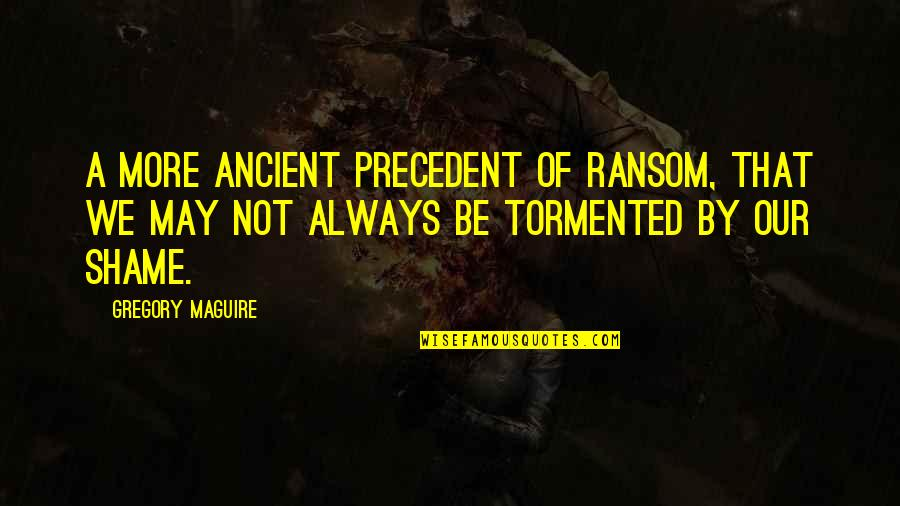 Resident Evil 6 Sherry Quotes By Gregory Maguire: A more ancient precedent of ransom, that we