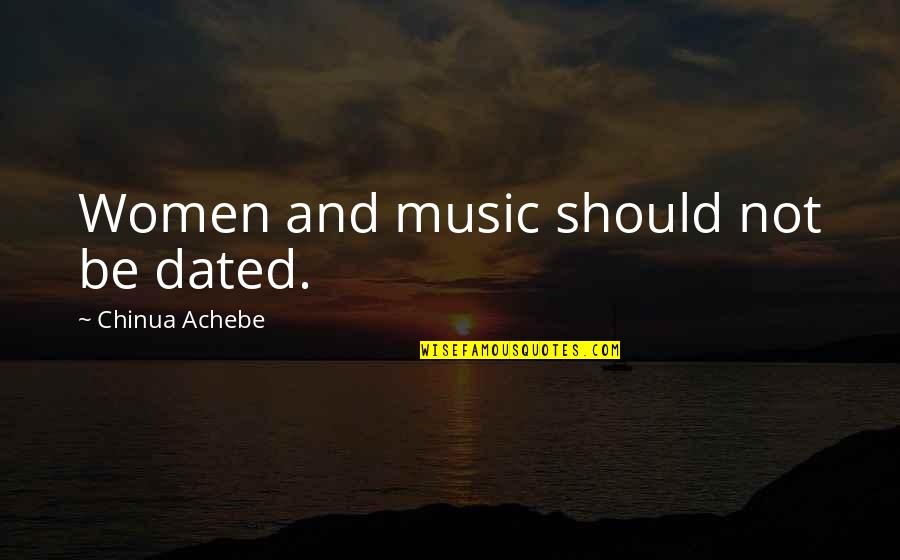 Resignation From Work Quotes By Chinua Achebe: Women and music should not be dated.