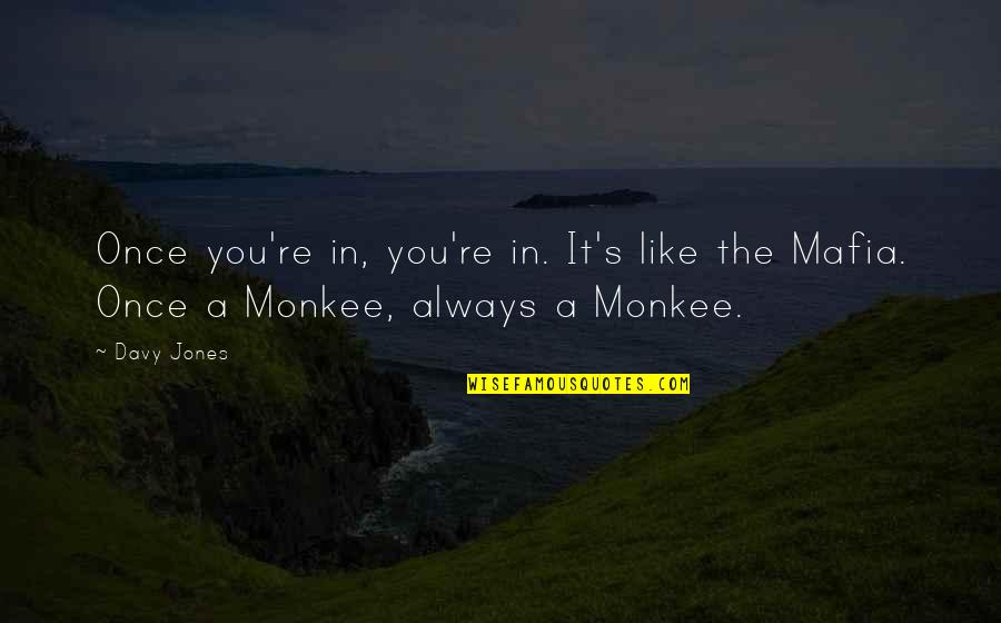 Resignation From Work Quotes By Davy Jones: Once you're in, you're in. It's like the