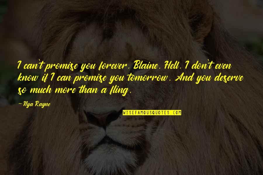 Resignation From Work Quotes By Nya Rayne: I can't promise you forever, Blaine. Hell, I