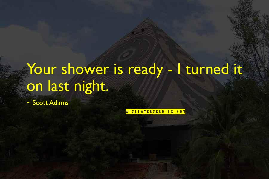 Resignation From Work Quotes By Scott Adams: Your shower is ready - I turned it