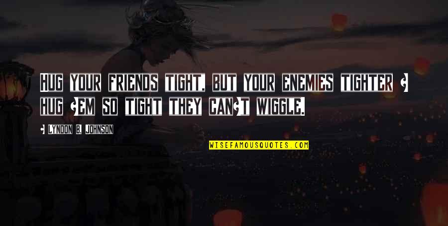 Resignation Quotes Quotes By Lyndon B. Johnson: Hug your friends tight, but your enemies tighter