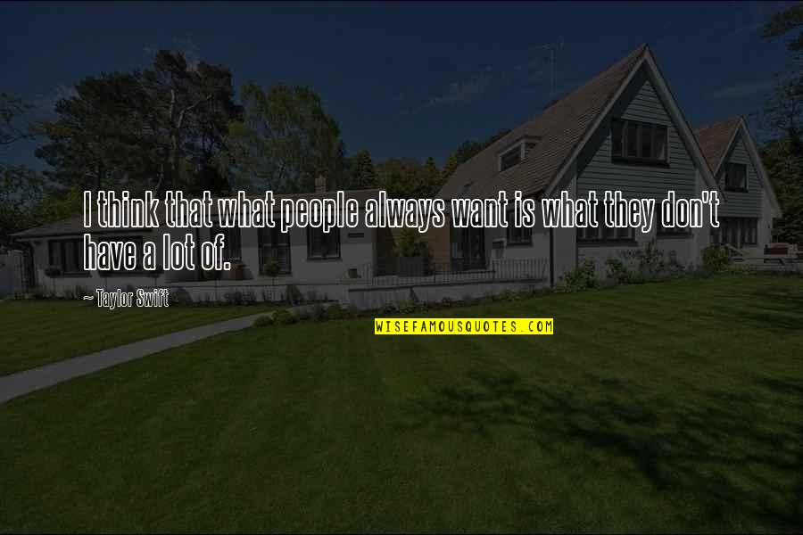 Resignation Quotes Quotes By Taylor Swift: I think that what people always want is
