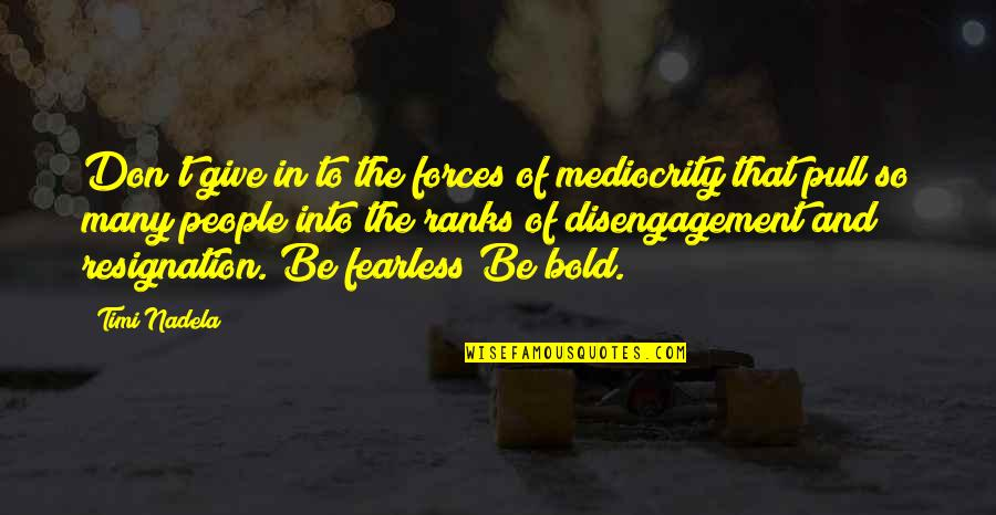 Resignation Quotes Quotes By Timi Nadela: Don't give in to the forces of mediocrity