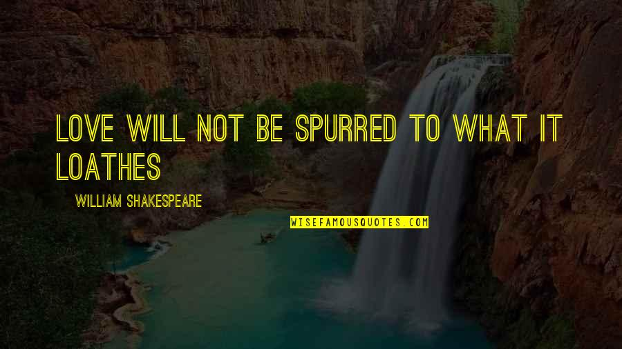 Resignation Quotes Quotes By William Shakespeare: Love will not be spurred to what it