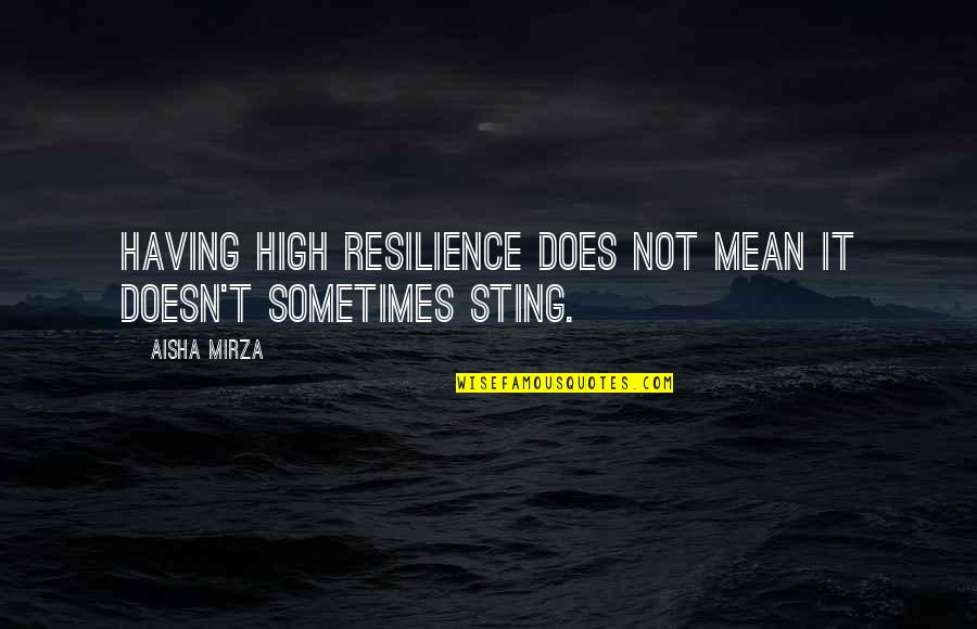 Resilience Quotes By Aisha Mirza: Having high resilience does not mean it doesn't